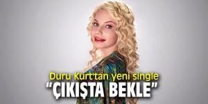 """Duru Kurt'tan yeni single """"Çıkışta Bekle"""""""