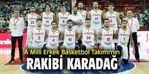 A Milli Erkek Basketbol Takımı'nın rakibi Karadağ