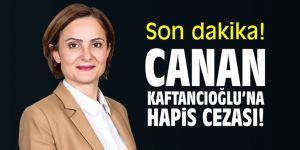Son dakika! Canan Kaftancıoğlu'na hapis cezası!
