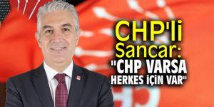 """CHP'li Sancar: """"CHP varsa herkes için var"""""""