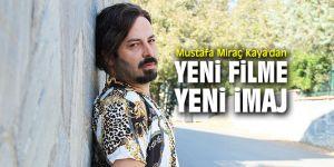 Mustafa Miraç Kaya, imajının değiştirdi!