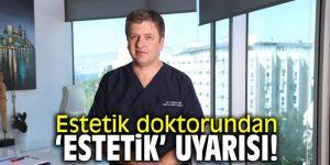 Estetik doktorundan 'Estetik' uyarısı!