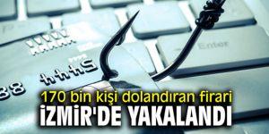 170 bin kişi dolandıran firari İzmir'de yakalandı