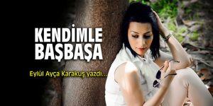 """""""Kendimle başbaşa"""" Eylül Ayça Karakuş yazdı..."""