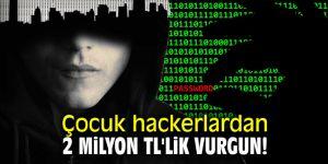 Çocuk hackerlardan 2 milyon TL'lik vurgun!