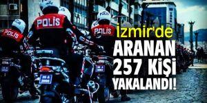 İzmir'de aranan 257 kişi yakalandı!