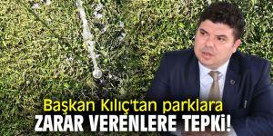 Başkan Kılıç'tan parklara zarar verenlere tepki!