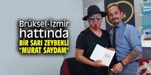 """Brüksel-İzmir hattında bir Sarı Zeybekli """"Murat Saydam"""""""
