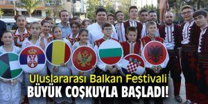 Uluslararası Balkan Festivali büyük coşkuyla başladı!