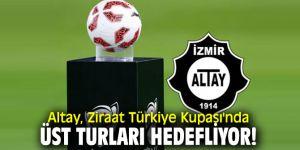 Altay, Ziraat Türkiye Kupası'nda üst turları hedefliyor!