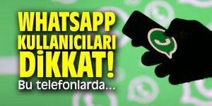 WhatsApp kullanıcıları dikkat! Bu telefonlarda...