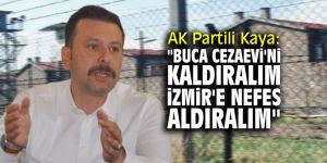 "AK Partili Kaya: ""Buca Cezaevi'ni kaldıralım, İzmir'e nefes aldıralım"""
