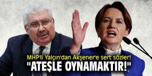 """MHP'li Yalçın'dan Akşener'e sert sözler! """"Ateşle oynamaktır!"""""""