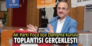 AK Parti Foça İlçe Danışma Kurulu toplantısı gerçekleşti