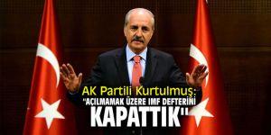 """AK Partili Kurtulmuş: """"Açılmamak üzere IMF defterini kapattık"""""""