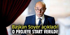 Başkan Soyer açıkladı! O projeye start verildi!