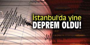İstanbul'da yine deprem oldu!