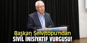 Başkan Selvitopu'ndan sivil inisiyatif vurgusu!