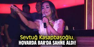 Sevtuğ Kasapbaşoğlu, Hovarda Bar'da sahne aldı!