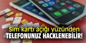 Sim kartı açığı yüzünden telefonunuz hacklenebilir!