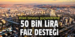 Riskli binasını güçlendirene 50 bin lira faiz desteği