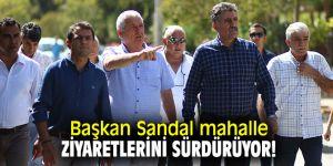 Başkan Sandal mahalle ziyaretlerini sürdürüyor!