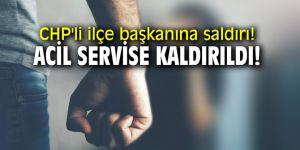CHP'li ilçe başkanına saldırı! Acil servise kaldırıldı!