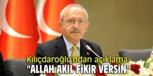"""Kılıçdaroğlu'ndan açıklama: """"Allah akıl fikir versin"""""""