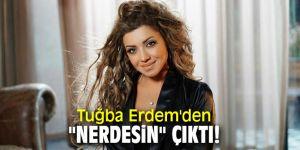 """Tuğba Erdem'den """"Nerdesin"""" çıktı!"""