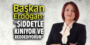 """Başkan Erdoğan: """"Şiddetle kınıyor ve reddediyorum"""""""