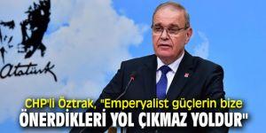 """CHP'li Öztrak, """"Emperyalist güçlerin bize önerdikleri yol çıkmaz yoldur"""""""