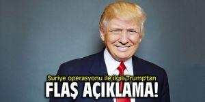 Suriye operasyonu ile ilgili Trump'tan flaş açıklama!