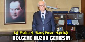 Jak Eskinazi, 'Barış Pınarı Harekâtı bölgeye huzur getirsin'