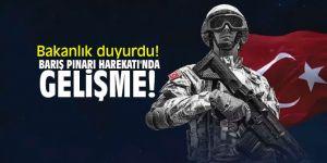 Bakanlık duyurdu! Barış Pınarı Harekatı'nda gelişme!