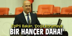 CHP'li Bakan, 'Doğa korumaya bir hançer daha!'