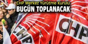 CHP Merkez Yürütme Kurulu bugün toplanacak