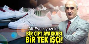 Bir Çift Ayakkabı, Bir Tek İşçi!