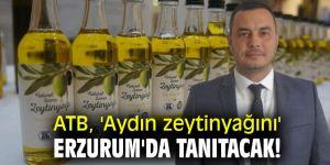 ATB, Erzurum'da zeytinyağı tanıtacak!