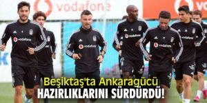 Beşiktaş'ta Ankaragücü hazırlıklarını sürdürdü!