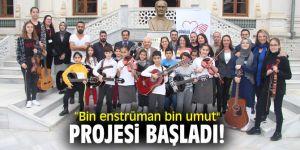 """""""Bin enstrüman bin umut"""" projesi başladı!"""