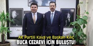 AK Partili Kaya ve Başkan Kılıç Buca Cezaevi için buluştu!