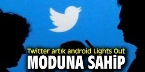 Twitter artık android Lights Out moduna sahip