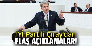 İYİ Partili Çıray'dan flaş açıklamalar!