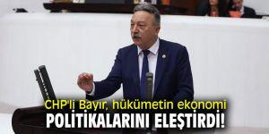 CHP'li Bayır, hükümetin ekonomi politikalarını eleştirdi!