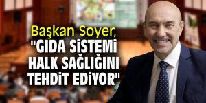 """Başkan Soyer, """"Gıda sistemi halk sağlığını tehdit ediyor"""""""
