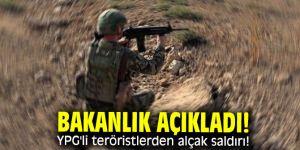 Bakanlık açıkladı! YPG'li teröristlerden alçak saldırı!