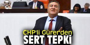 CHP'li Gürer'den sert tepki