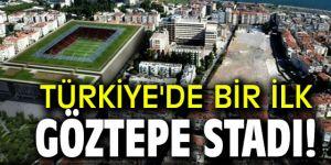 Türkiye'de bir ilk Göztepe stadı!