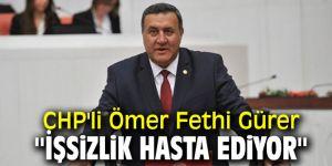 CHP'li Ömer Fethi Gürer '' İşsizlik Hasta Ediyor''