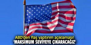 ABD'den flaş yaptırım açıklaması! 'Maksimum seviyeye çıkaracağız'